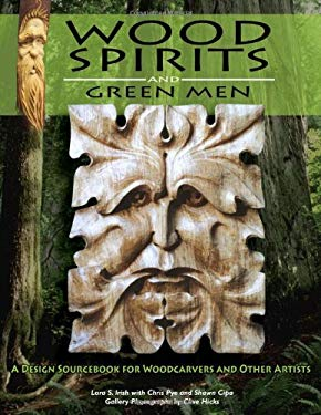 Wood Spirits and Green Men: A Design Sourcebook for Woodcarvers and Other Artists 9781565232617