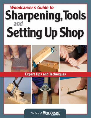 Woodcarver's Guide to Sharpening, Tools and Setting Up Shop 9781565234758