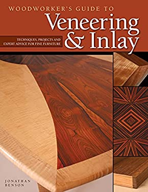 Woodworker's Guide to Veneering & Inlay: Techniques, Projects & Expert Advice for Fine Furniture 9781565233461