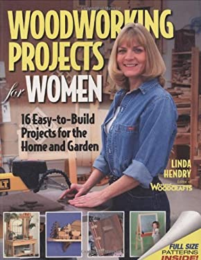 Woodworking Projects for Women: 16 Easy-To-Build Projects for the Home and Garden 9781565232471