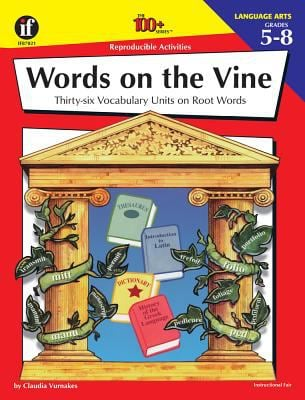 Words on the Vine, Grades 5 - 8: 36 Vocabulary Units on Root Words 9781568226613