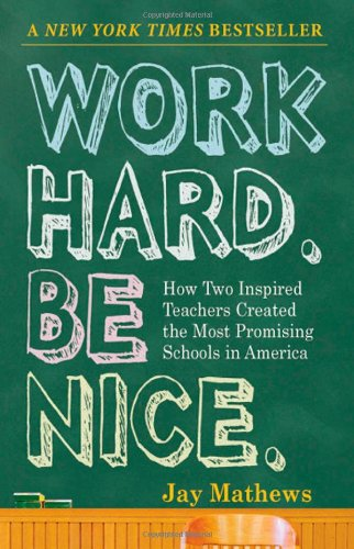 Work Hard. Be Nice.: How Two Inspired Teachers Created the Most Promising Schools in America 9781565125162