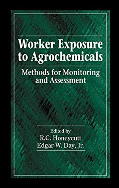 Worker Exposure to Agrochemicals: Methods for Monitoring and Assessment 9781566704557