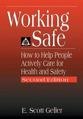 Working Safe: How to Help People Actively Care for Health and Safety, Second Edition 9781566705646