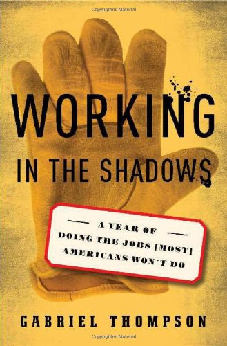 Working in the Shadows: A Year of Doing the Jobs (Most) Americans Won't Do 9781568584089