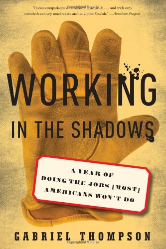 Working in the Shadows: A Year of Doing the Jobs (Most) Americans Won't Do 9781568586380