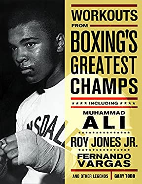 Workouts from Boxing's Greatest Champs: Incluing Muhammad Ali, Roy Jones JR., Fernando Vargas, and Other Legends 9781569754436