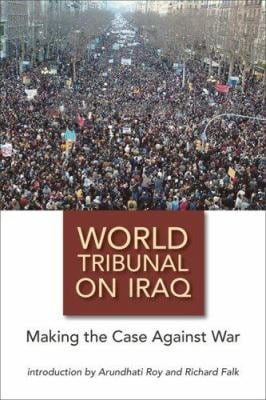 World Tribunal on Iraq: Making the Case Against War 9781566566834