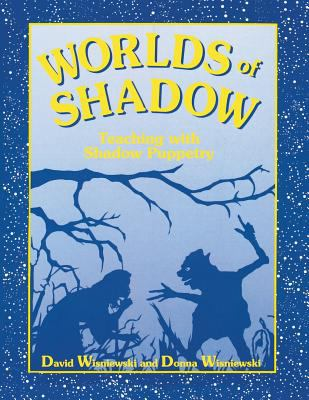 Worlds of Shadow: Teaching with Shadow Puppetry 9781563084508