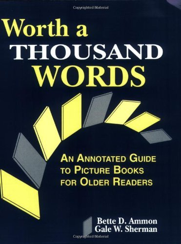 Worth a Thousand Words: An Annotated Guide to Picture Books for Older Readers 9781563083907
