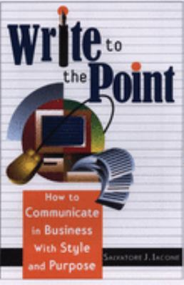 Write to the Point: How to Communicate in Business with Style and Purpose 9781564146397