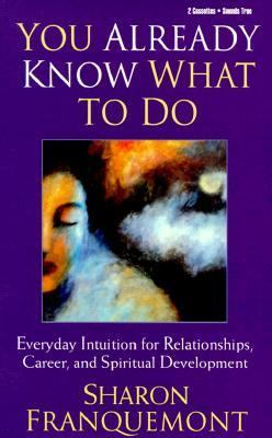 You Already Know What to Do: Everyday Intuition for Relationships, Career, and Spiritual Development 9781564556691