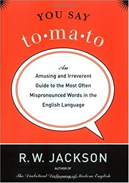 You Say Tomato: An Amusing and Irreverent Guide to the Most Often Mispronounced Words in the English Language 9781560257622