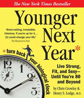 Younger Next Year: Live Strong, Fit, and Sexy - Until You're 80 and Beyond 9781565119291