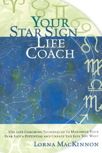 Your Star Sign Life Coach: Use Life Coaching Techniques to Maximize Your Star Sign's Potential and Create the Life You Want 9781569245590