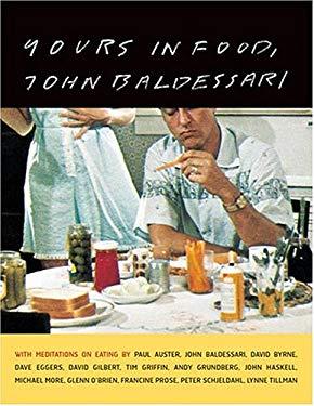 Yours in Food, John Baldessari: With Meditations on Eating by Paul Auster, David Byrne, Dave Eggers, David Gilbert, Tim Griffin, Andy Grundberg, John 9781568984957