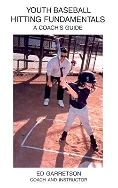 Youth Baseball Hitting Fundamentals: A Coach's Guide 9781561677962