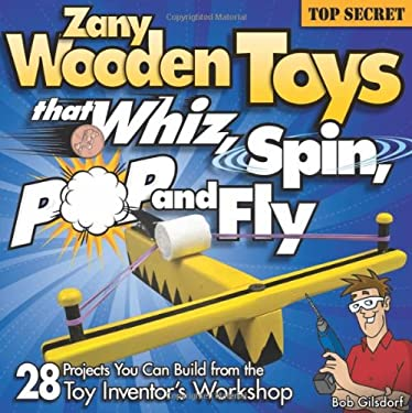 Zany Wooden Toys That Whiz, Spin, Pop, and Fly 9781565233942