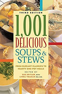 1,001 Delicious Soups & Stews: From Elegant Classics to Hearty One-Pot Meals 9781572840911