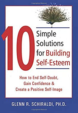 10 Simple Solutions for Building Self-Esteem: How to End Self-Doubt, Gain Confidence & Create a Positive Self-Image 9781572244955