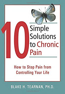 10 Simple Solutions to Chronic Pain: How to Stop Pain from Controlling Your Life 9781572244825