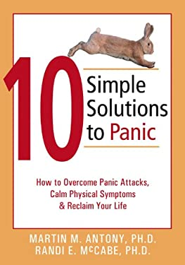10 Simple Solutions to Panic: How to Overcome Panic Attacks, Calm Physical Symptoms, & Reclaim Your Life 9781572243255