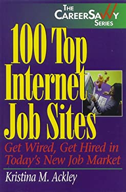 100 Top Internet Job Sites: Get Wired, Get Hired in Today's New Job Market 9781570231285