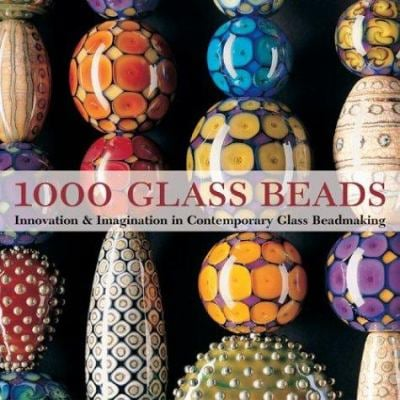 1000 Glass Beads: Innovation & Imagination in Contemporary Glass Beadmaking 9781579904586