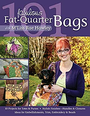 101 Fabulous Fat-Quarter Bags with M'Liss Rae Hawley 9781571205582