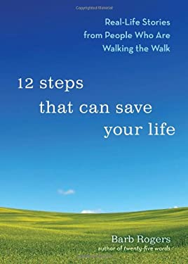 12 Steps That Can Save Your Life: Real-Life Stories from People Who Are Walking the Walk 9781573244220