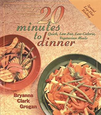 20 Minutes to Dinner: Quick, Low-Fat, Low-Calorie, Vegetarian Meals 9781570670275