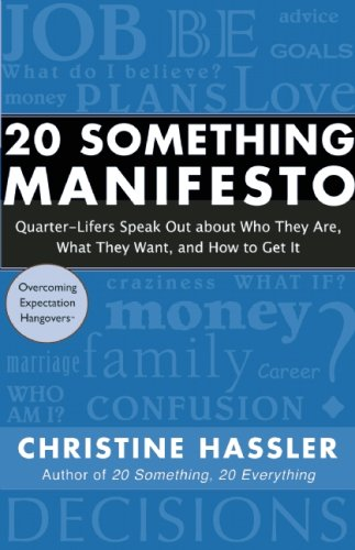 20 Something Manifesto: Quarter-Lifers Speak Out about Who They Are, What They Want, and How to Get It 9781577315957