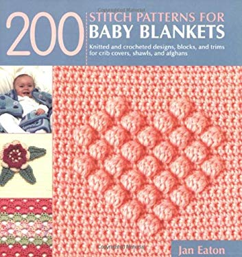 200 Stitch Patterns for Baby Blankets: Knitted and Crocheted Designs, Blocks, and Trims for Crib Covers, Shawls, and Afghans 9781571203854