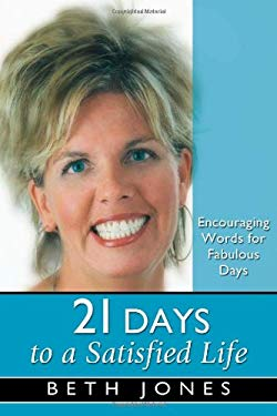 21 Days to a Satisfied Life: Encouraging Words for Fabulous Days 9781577949664