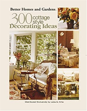 Better Homes and Gardens: 300 Cottage Style Decorating Ideas (Leisure Arts #3738) 9781574864267