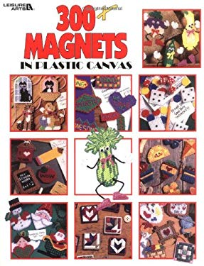 300+ Magnets in Plastic Canvas (Leisure Arts #1807) [With Magnets] 9781574860962