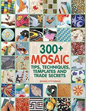 300+ Mosaic Tips, Techniques, Templates and Trade Secrets 9781570765568