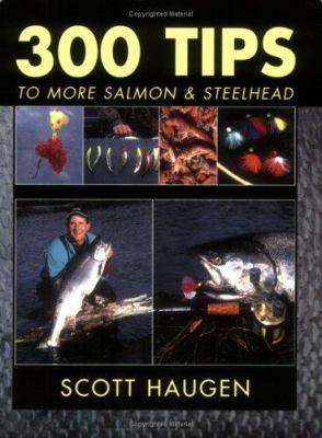 300 Tips to More Salmon & Steelhead 9781571884091