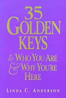 35 Golden Keys to Who You Are & Why You're Here 9781570431180