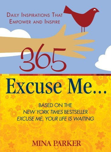 365 Excuse Me...: Daily Inspirations That Empower and Inspire 9781571746023