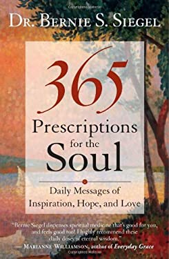 365 Prescriptions for the Soul: Daily Messages of Inspiration, Hope, and Love 9781577316565