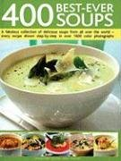 400 Best-Ever Soups: A Fabulous Collection of Delicious Soups from All Over the World - Every Recipe Shown Step-By-Step with Over 1600 Colo 9781572151543