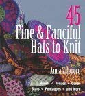 45 Fine & Fanciful Hats to Knit 9781579900007