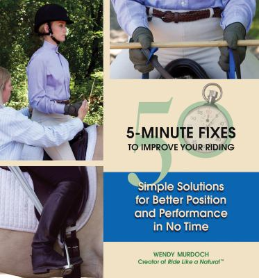 50 5-Minute Fixes to Improve Your Riding: Simple Solutions for Better Position and Performance in No Time 9781570764554