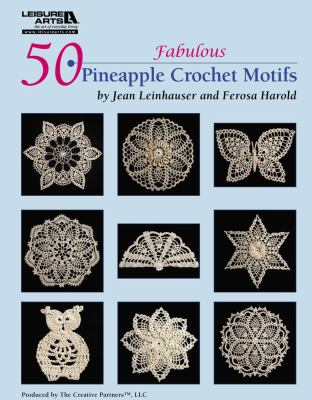 50 Fabulous Pineapple Motifs to Crochet (Leisure Arts #4864) 9781574863376