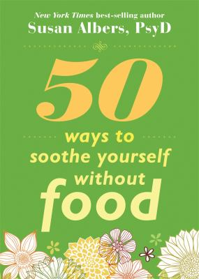 50 Ways to Soothe Yourself Without Food 9781572246768