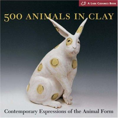 500 Animals in Clay: Contemporary Expressions of the Animal Form 9781579907570