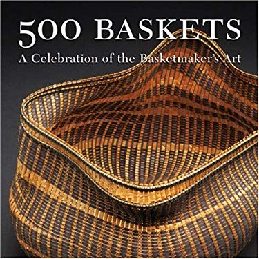 500 Baskets: A Celebration of the Basketmaker's Art 9781579907310