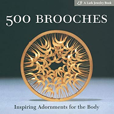 500 Brooches: Inspiring Adornments for the Body 9781579906122