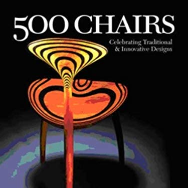 500 Chairs: Celebrating Traditional and Innovative Designs 9781579908720